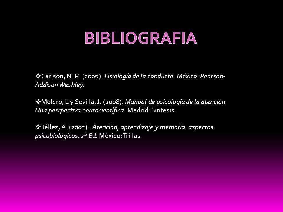 Carlson, N. R. (2006). Fisiología de la conducta. México: Pearson- Addison Weshley. Melero, L y Sevilla, J. (2008). Manual de psicología de la atenció