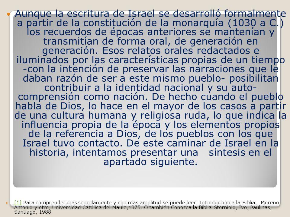 Aunque la escritura de Israel se desarrolló formalmente a partir de la constitución de la monarquía (1030 a C.) los recuerdos de épocas anteriores se