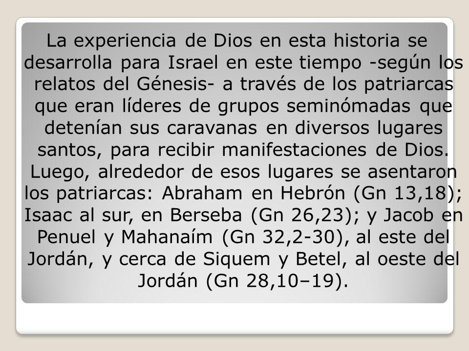 La experiencia de Dios en esta historia se desarrolla para Israel en este tiempo -según los relatos del Génesis- a través de los patriarcas que eran l