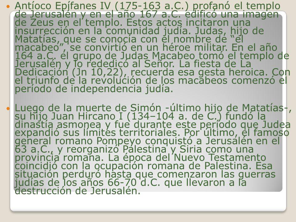 Antíoco Epífanes IV (175-163 a.C.) profanó el templo de Jerusalén y en el año 167 a.C. edificó una imagen de Zeus en el templo. Estos actos incitaron