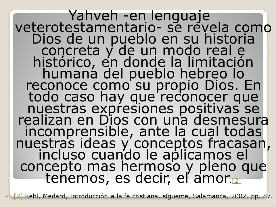 Yahveh -en lenguaje veterotestamentario- se revela como Dios de un pueblo en su historia concreta y de un modo real e histórico, en donde la limitació