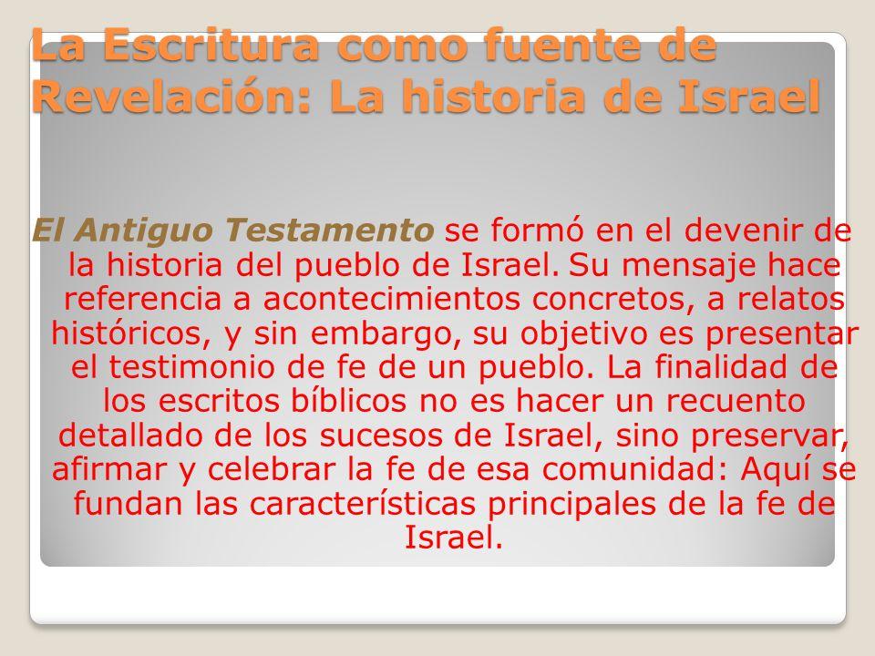 La Escritura como fuente de Revelación: La historia de Israel El Antiguo Testamento se formó en el devenir de la historia del pueblo de Israel. Su men