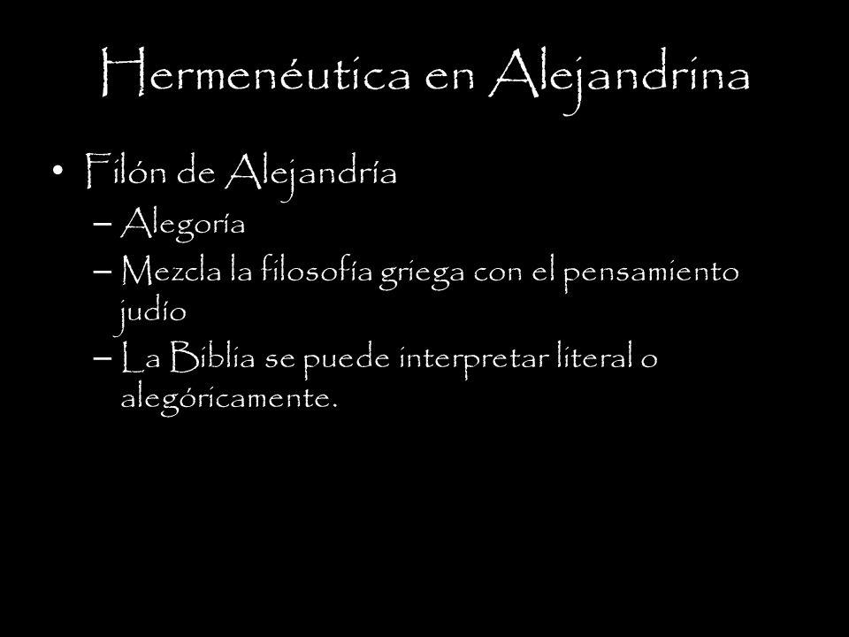Hermenéutica en Alejandrina Filón de Alejandría – Alegoría – Mezcla la filosofía griega con el pensamiento judío – La Biblia se puede interpretar literal o alegóricamente.