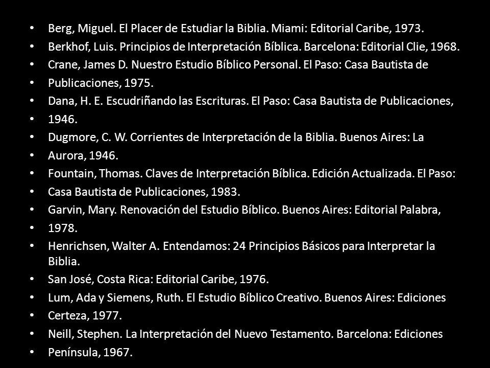 Berg, Miguel.El Placer de Estudiar la Biblia. Miami: Editorial Caribe, 1973.