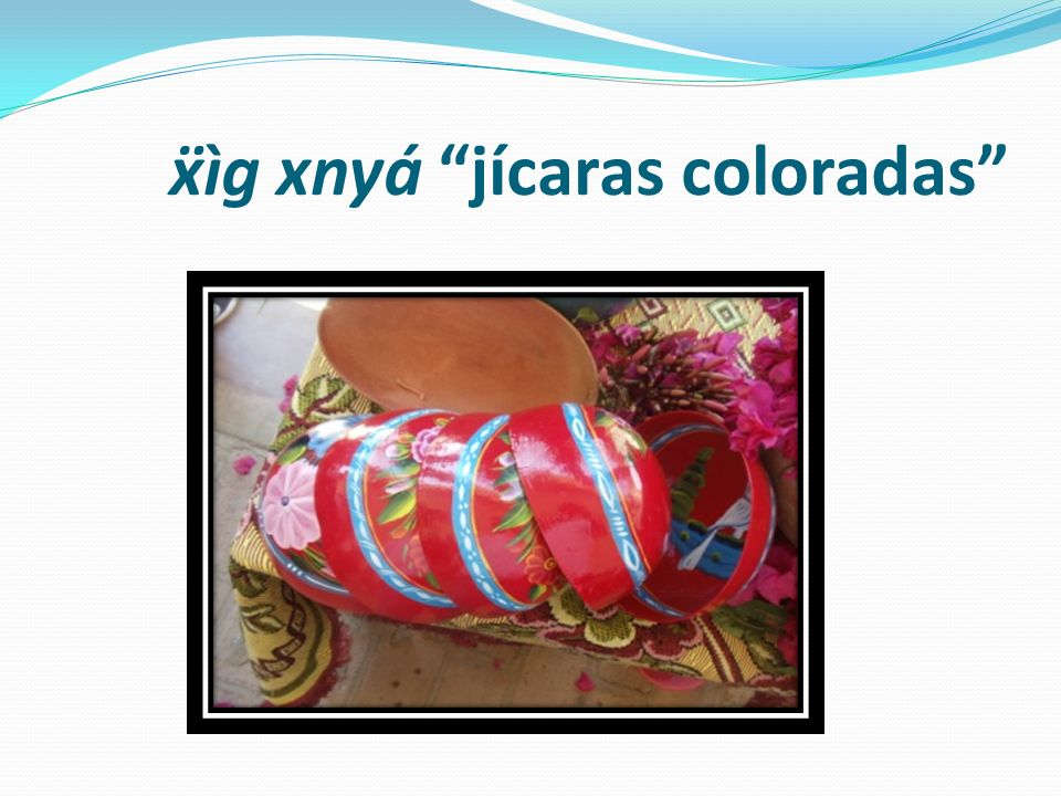 ìg xnyá jícaras coloradas