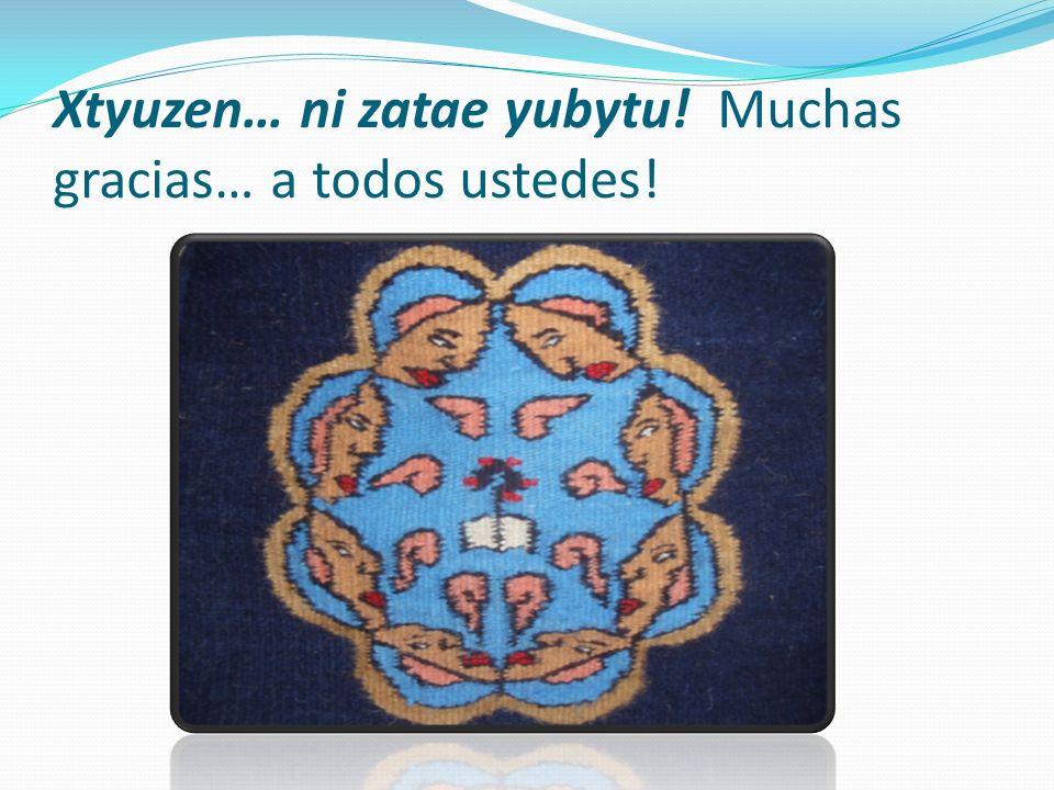 Xtyuzen… ni zatae yubytu! Muchas gracias… a todos ustedes!