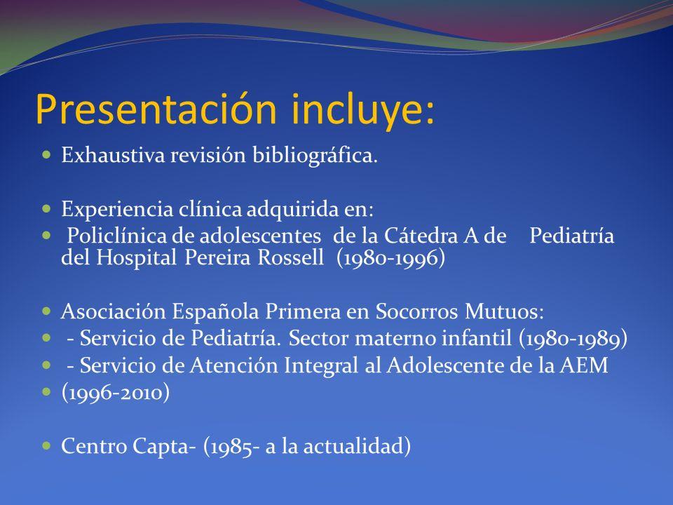 Presentación incluye: Exhaustiva revisión bibliográfica. Experiencia clínica adquirida en: Policlínica de adolescentes de la Cátedra A de Pediatría de