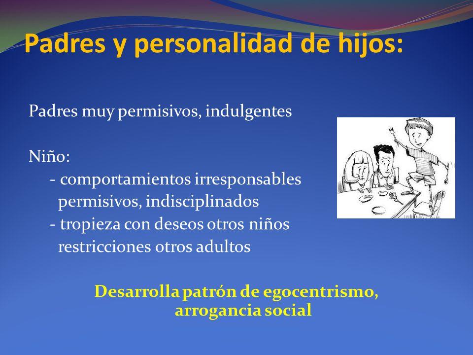 Padres y personalidad de hijos: Padres muy permisivos, indulgentes Niño: - comportamientos irresponsables permisivos, indisciplinados - tropieza con d