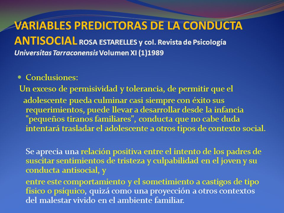VARIABLES PREDICTORAS DE LA CONDUCTA ANTISOCIAL ROSA ESTARELLES y col. Revista de Psicología Universitas Tarraconensis Volumen XI (1)1989 Conclusiones