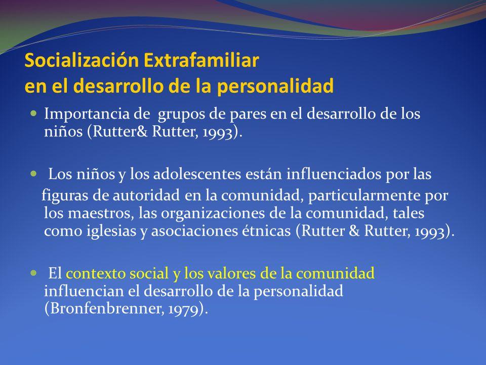Socialización Extrafamiliar en el desarrollo de la personalidad Importancia de grupos de pares en el desarrollo de los niños (Rutter& Rutter, 1993). L