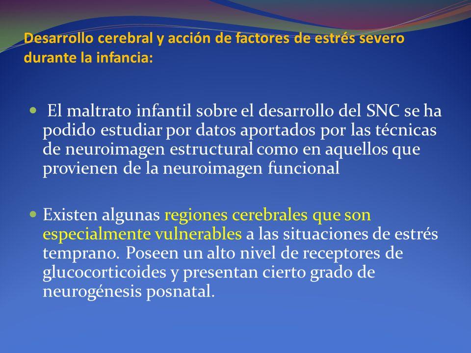 Desarrollo cerebral y acción de factores de estrés severo durante la infancia: El maltrato infantil sobre el desarrollo del SNC se ha podido estudiar
