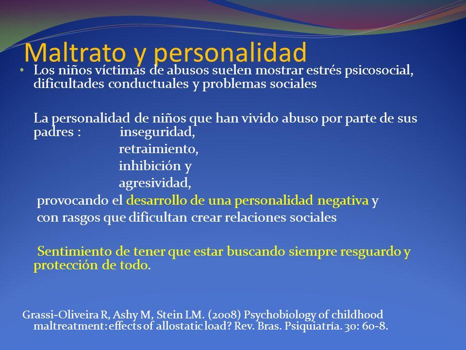 Maltrato y personalidad Los niños víctimas de abusos suelen mostrar estrés psicosocial, dificultades conductuales y problemas sociales La personalidad