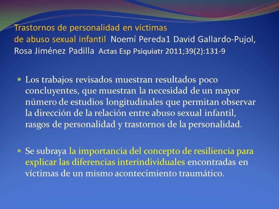 Trastornos de personalidad en víctimas de abuso sexual infantil Noemí Pereda1 David Gallardo-Pujol, Rosa Jiménez Padilla Actas Esp Psiquiatr 2011;39(2