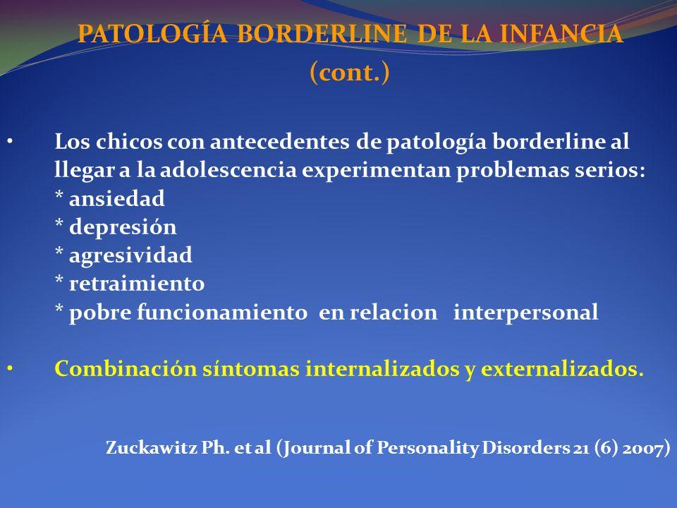PATOLOGÍA BORDERLINE DE LA INFANCIA (cont.) Los chicos con antecedentes de patología borderline al llegar a la adolescencia experimentan problemas ser