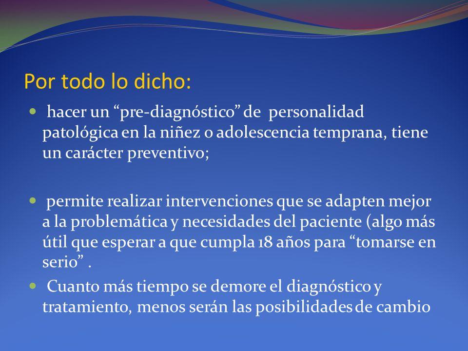 Por todo lo dicho: hacer un pre-diagnóstico de personalidad patológica en la niñez o adolescencia temprana, tiene un carácter preventivo; permite real