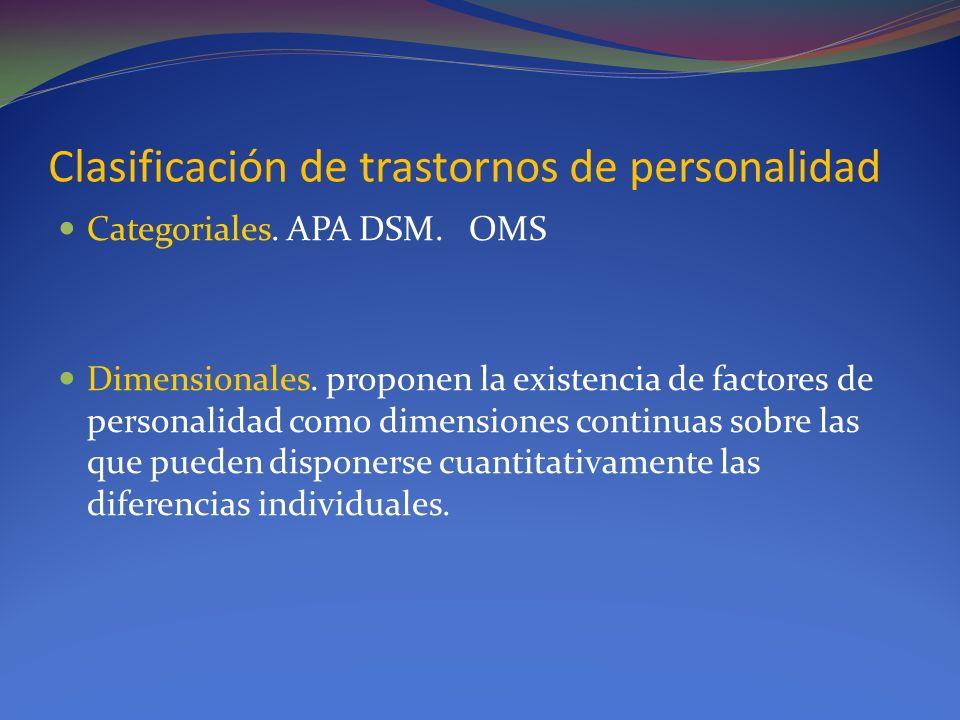 Clasificación de trastornos de personalidad Categoriales. APA DSM. OMS Dimensionales. proponen la existencia de factores de personalidad como dimensio