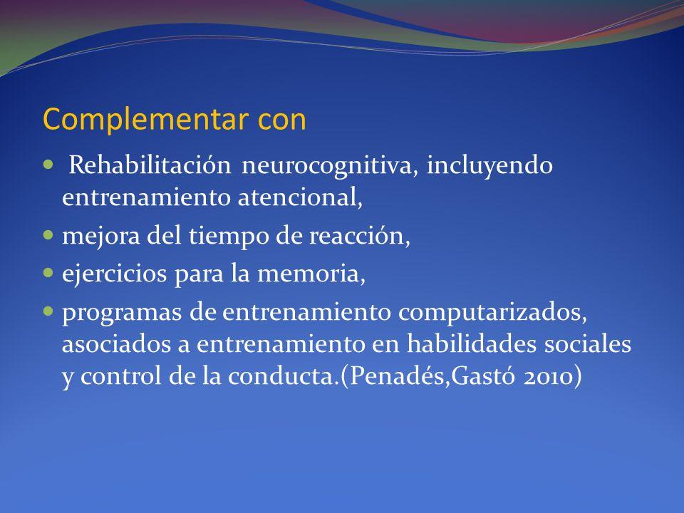 Complementar con Rehabilitación neurocognitiva, incluyendo entrenamiento atencional, mejora del tiempo de reacción, ejercicios para la memoria, progra