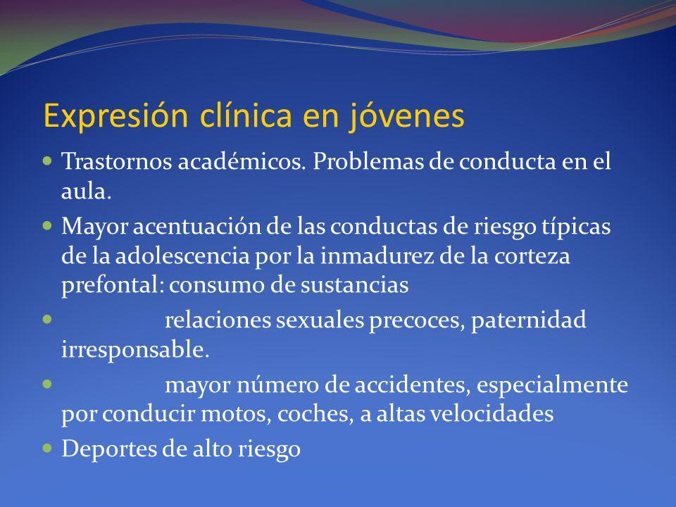 Expresión clínica en jóvenes Trastornos académicos. Problemas de conducta en el aula. Mayor acentuación de las conductas de riesgo típicas de la adole