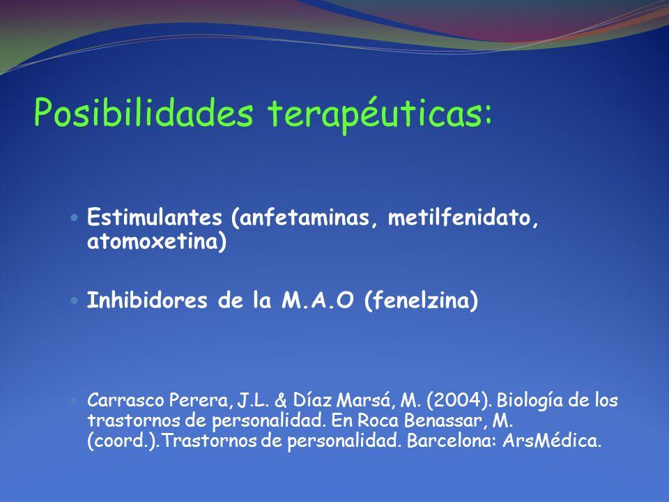 Posibilidades terapéuticas: Estimulantes (anfetaminas, metilfenidato, atomoxetina) Inhibidores de la M.A.O (fenelzina) Carrasco Perera, J.L. & Díaz Ma
