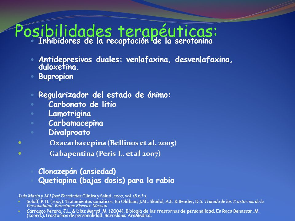 Posibilidades terapéuticas: Inhibidores de la recaptación de la serotonina Antidepresivos duales: venlafaxina, desvenlafaxina, duloxetina. Bupropion R