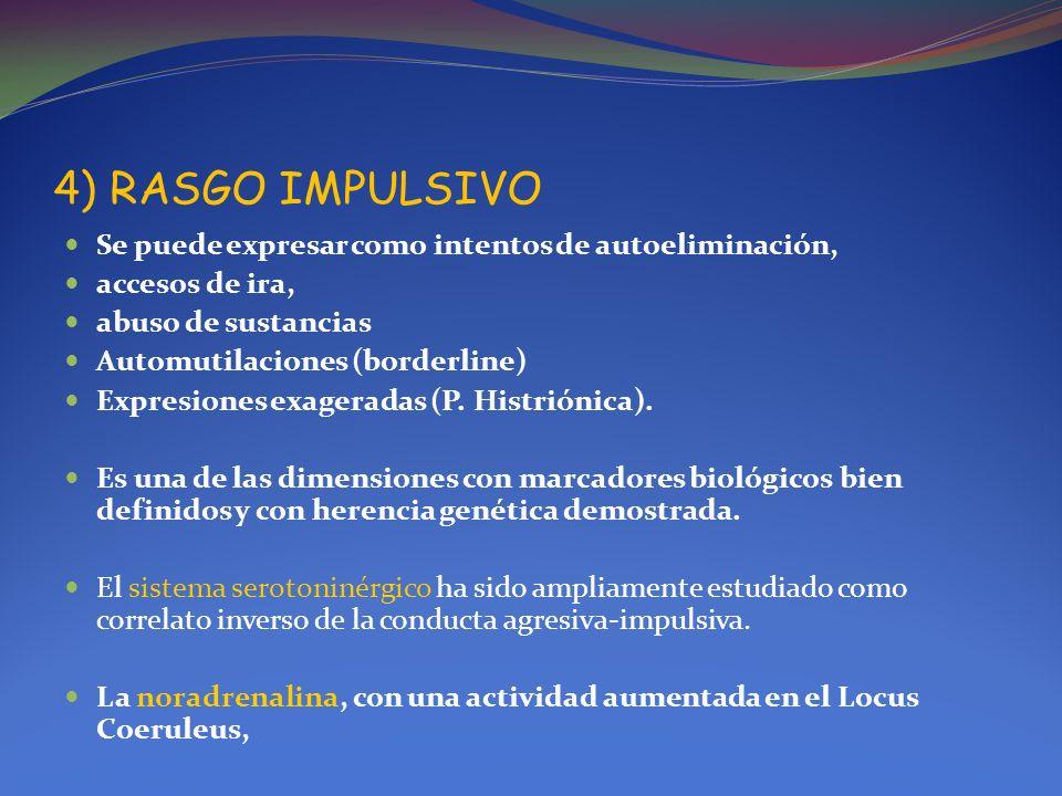 4) RASGO IMPULSIVO Se puede expresar como intentos de autoeliminación, accesos de ira, abuso de sustancias Automutilaciones (borderline) Expresiones e