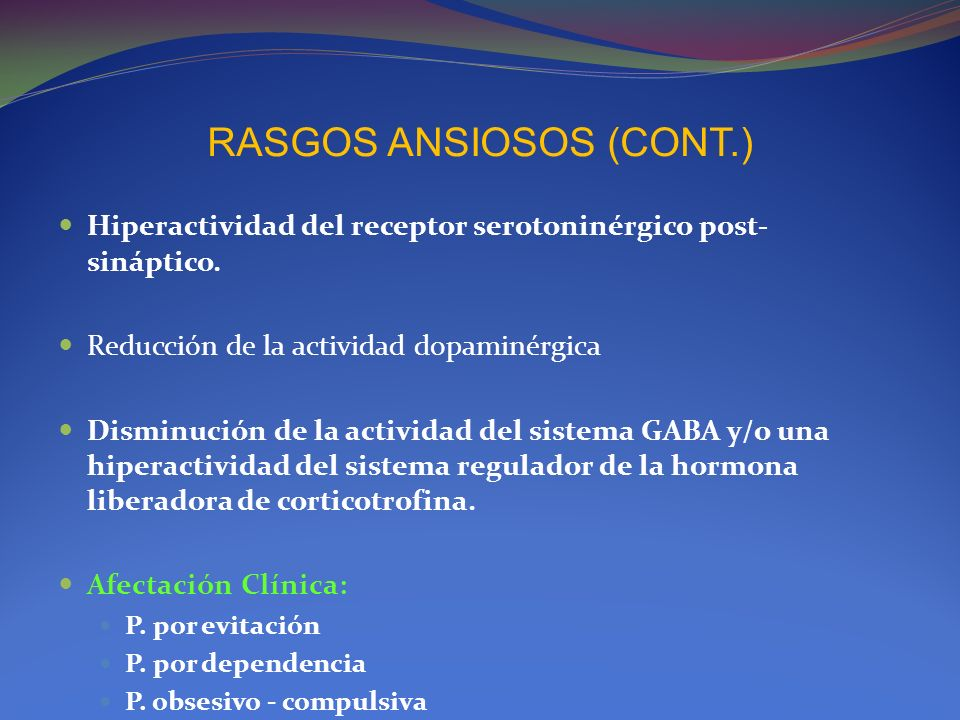 RASGOS ANSIOSOS (CONT.) Hiperactividad del receptor serotoninérgico post- sináptico. Reducción de la actividad dopaminérgica Disminución de la activid