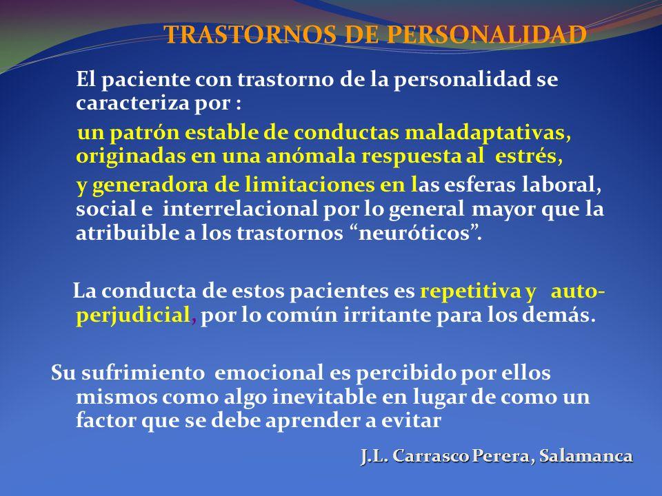 TRASTORNOS DE PERSONALIDAD El paciente con trastorno de la personalidad se caracteriza por : un patrón estable de conductas maladaptativas, originadas