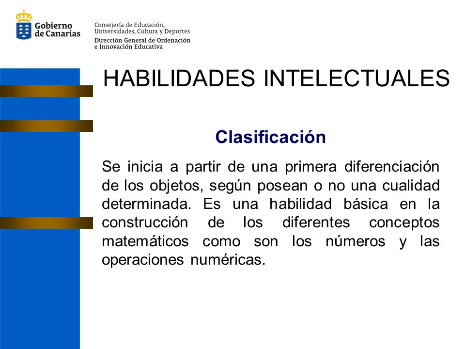 Clasificación Se inicia a partir de una primera diferenciación de los objetos, según posean o no una cualidad determinada.