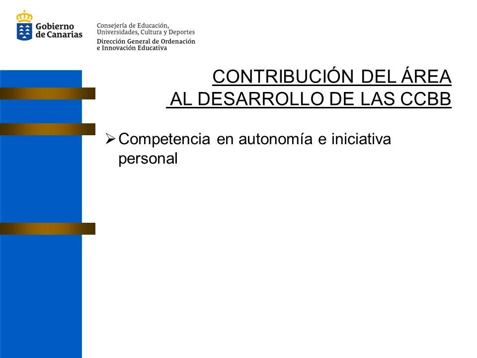 CONTRIBUCIÓN DEL ÁREA AL DESARROLLO DE LAS CCBB Competencia en autonomía e iniciativa personal
