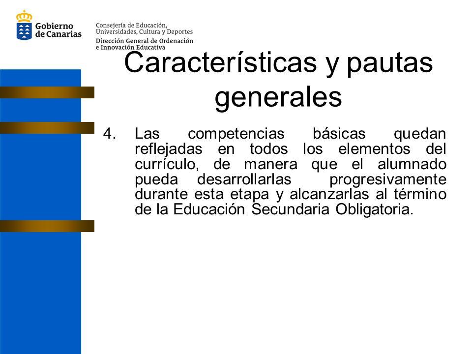 4.Las competencias básicas quedan reflejadas en todos los elementos del currículo, de manera que el alumnado pueda desarrollarlas progresivamente durante esta etapa y alcanzarlas al término de la Educación Secundaria Obligatoria.