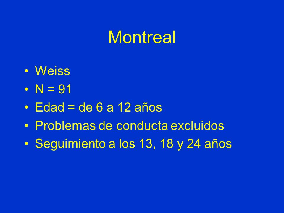 ¿Qué pasa con estos pacientes? Estudios prospectivos –MontrealWeissN = 91 –Nueva YorkGittelmanN = 115 –MilwaukeeBarkleyN = 123 –BiedermanN = 138