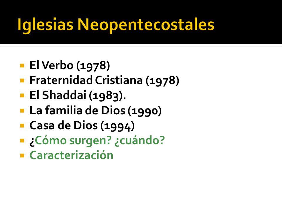 El Verbo (1978) Fraternidad Cristiana (1978) El Shaddai (1983). La familia de Dios (1990) Casa de Dios (1994) ¿Cómo surgen? ¿cuándo? Caracterización