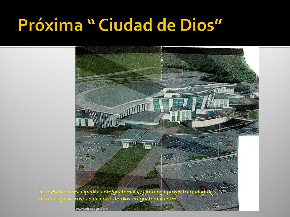 http://www.skyscraperlife.com/guatemala/7370-mega-proyecto-ciudad-de- dios-de-iglesia-cristiana-ciudad-de-dios-en-guatemala.html