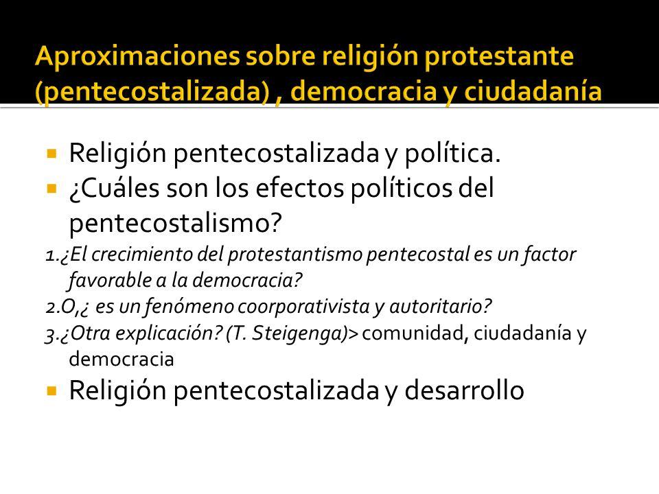 Religión pentecostalizada y política. ¿Cuáles son los efectos políticos del pentecostalismo? 1.¿El crecimiento del protestantismo pentecostal es un fa