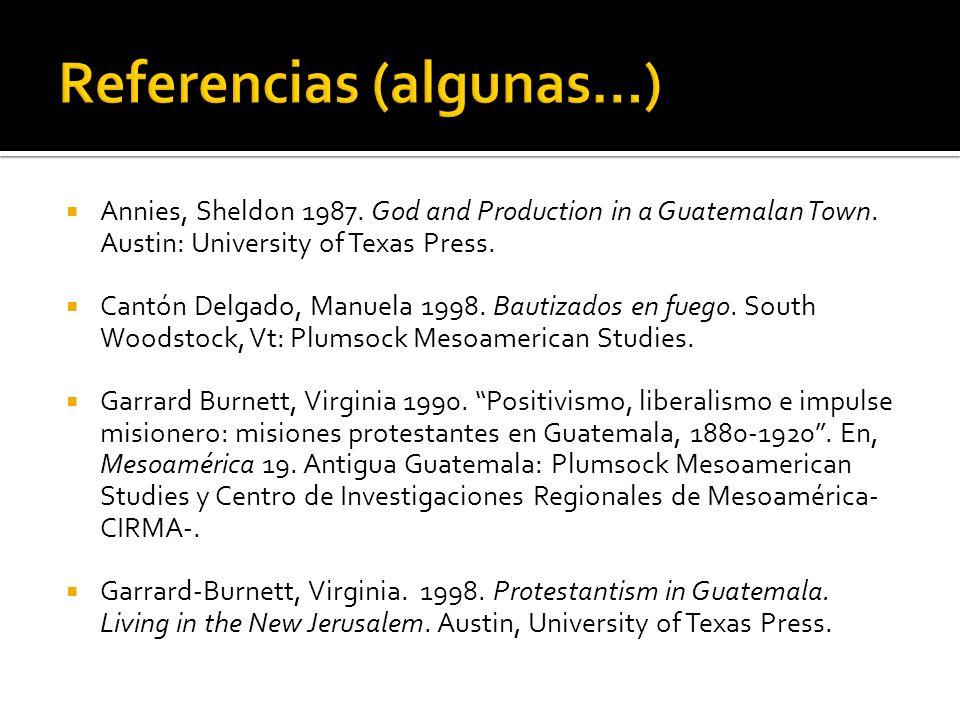 Annies, Sheldon 1987. God and Production in a Guatemalan Town. Austin: University of Texas Press. Cantón Delgado, Manuela 1998. Bautizados en fuego. S