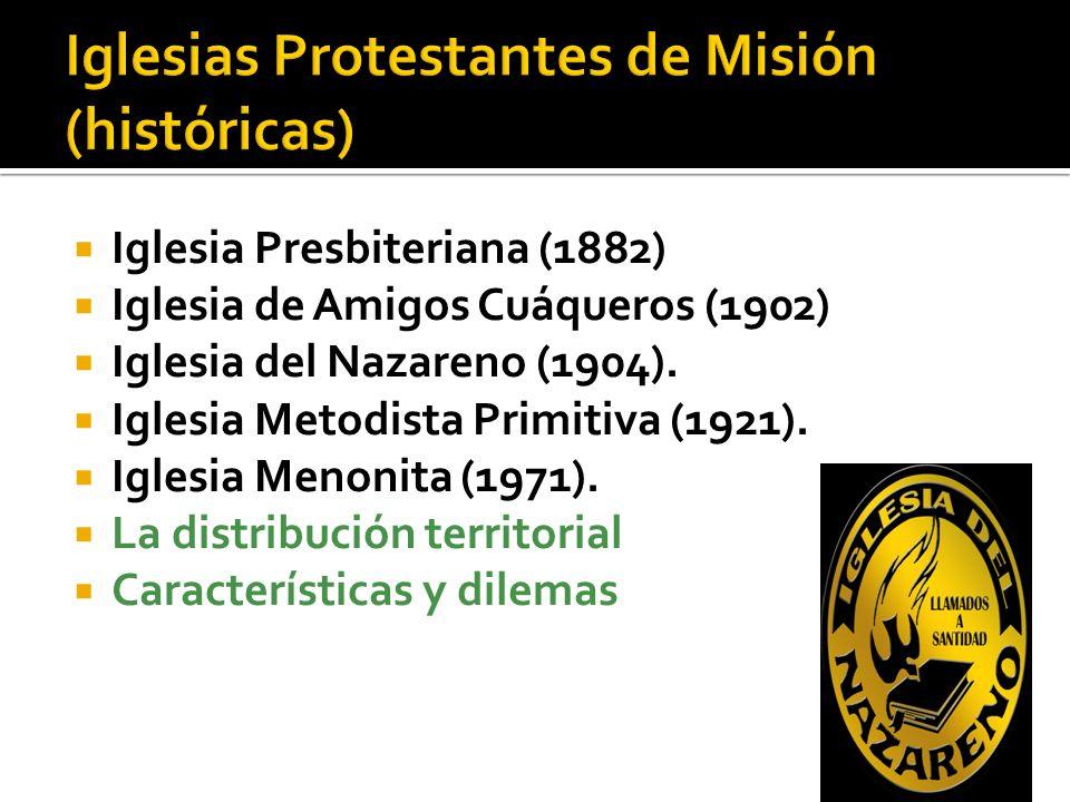 Iglesia Presbiteriana (1882) Iglesia de Amigos Cuáqueros (1902) Iglesia del Nazareno (1904). Iglesia Metodista Primitiva (1921). Iglesia Menonita (197