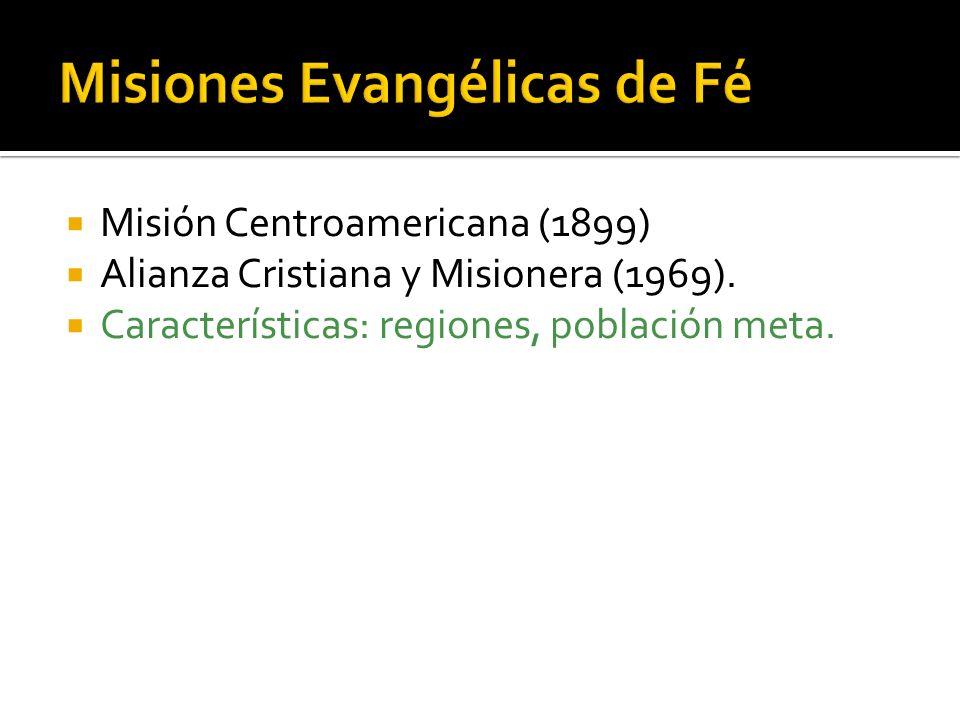 Misión Centroamericana (1899) Alianza Cristiana y Misionera (1969). Características: regiones, población meta.