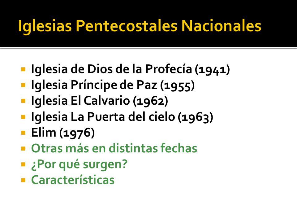 Iglesia de Dios de la Profecía (1941) Iglesia Príncipe de Paz (1955) Iglesia El Calvario (1962) Iglesia La Puerta del cielo (1963) Elim (1976) Otras m