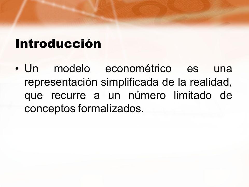 Introducción Un modelo econométrico es una representación simplificada de la realidad, que recurre a un número limitado de conceptos formalizados.