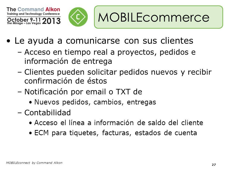 MOBILEconnect by Command Alkon MOBILEcommerce Le ayuda a comunicarse con sus clientes –Acceso en tiempo real a proyectos, pedidos e información de ent
