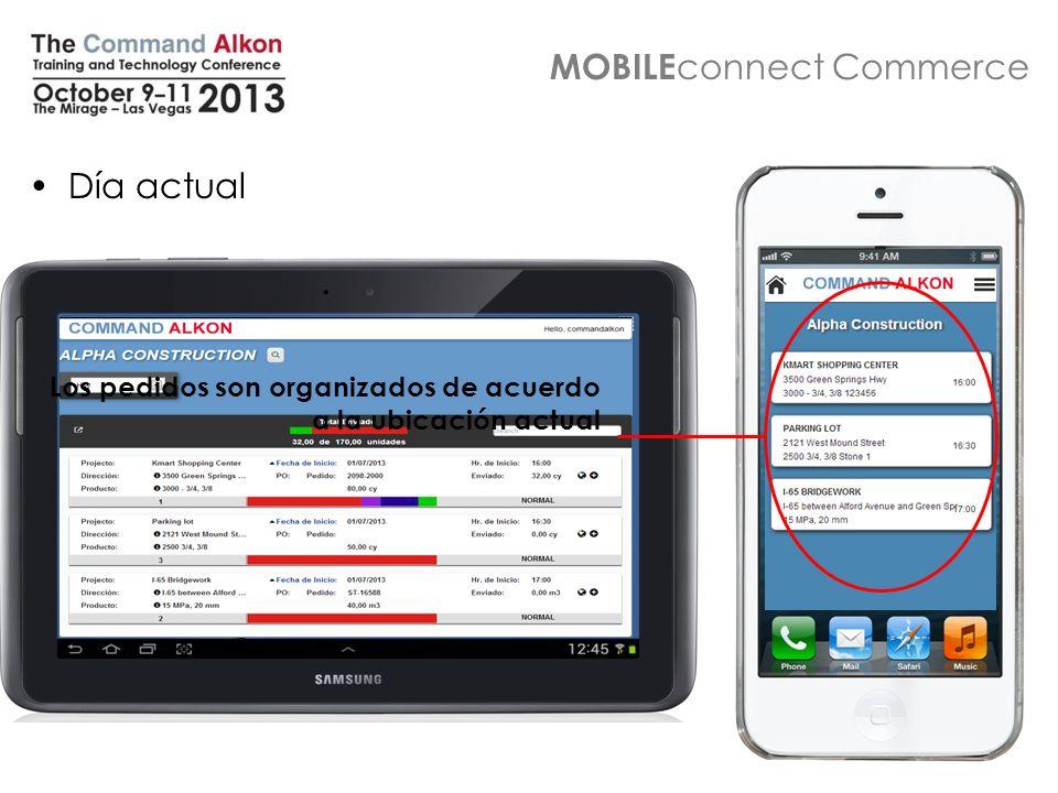 MOBILE connect Commerce Día actual Los pedidos son organizados de acuerdo a la ubicación actual
