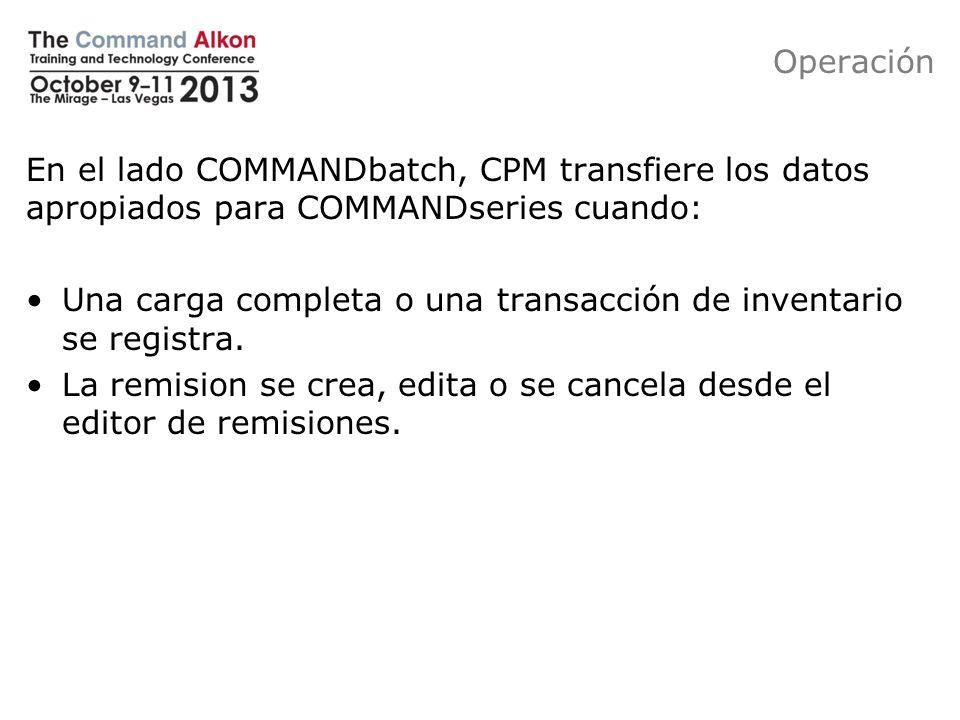 Operación En el lado COMMANDbatch, CPM transfiere los datos apropiados para COMMANDseries cuando: Una carga completa o una transacción de inventario s