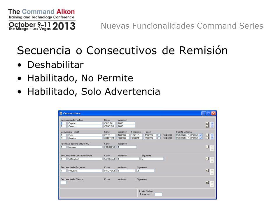 Nuevas Funcionalidades Command Series Secuencia o Consecutivos de Remisión Deshabilitar Habilitado, No Permite Habilitado, Solo Advertencia