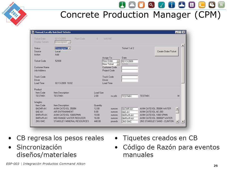 Concrete Production Manager (CPM) CB regresa los pesos reales Sincronización diseños/materiales Tiquetes creados en CB Código de Razón para eventos manuales 26 ESP-003 | Integración Productos Command Alkon