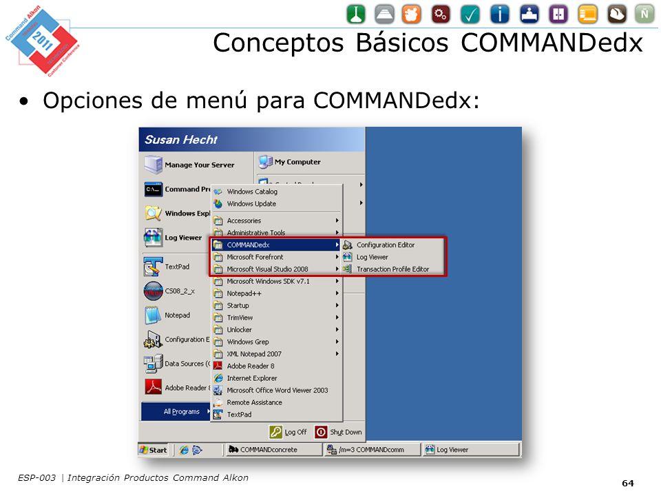 Conceptos Básicos COMMANDedx Opciones de menú para COMMANDedx: 64 ESP-003 | Integración Productos Command Alkon