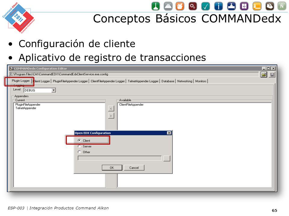 Conceptos Básicos COMMANDedx Configuración de cliente Aplicativo de registro de transacciones 65 ESP-003 | Integración Productos Command Alkon