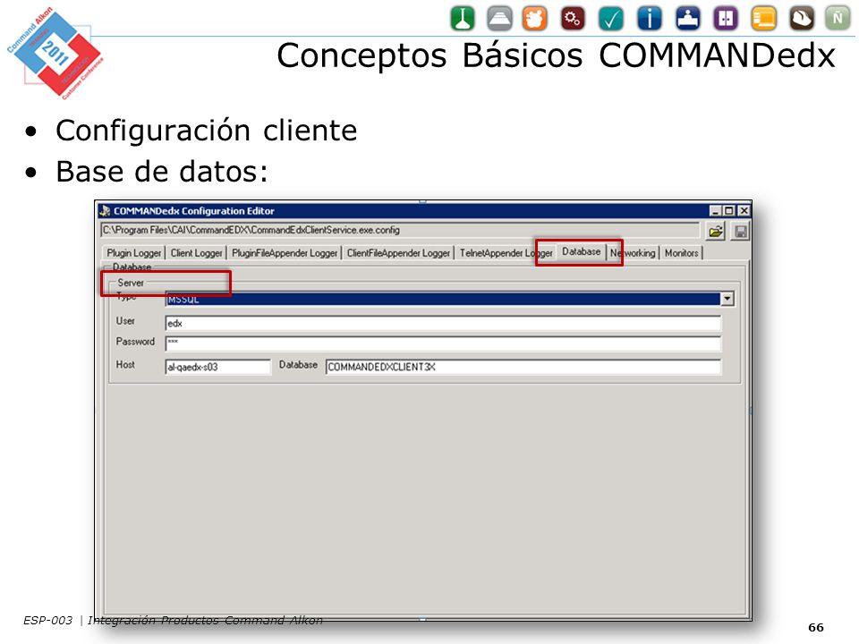 Conceptos Básicos COMMANDedx Configuración cliente Base de datos: 66 ESP-003 | Integración Productos Command Alkon
