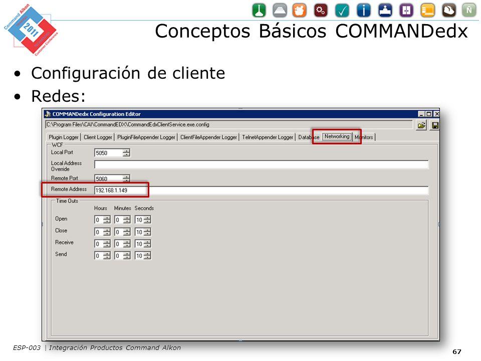 Conceptos Básicos COMMANDedx Configuración de cliente Redes: 67 ESP-003 | Integración Productos Command Alkon