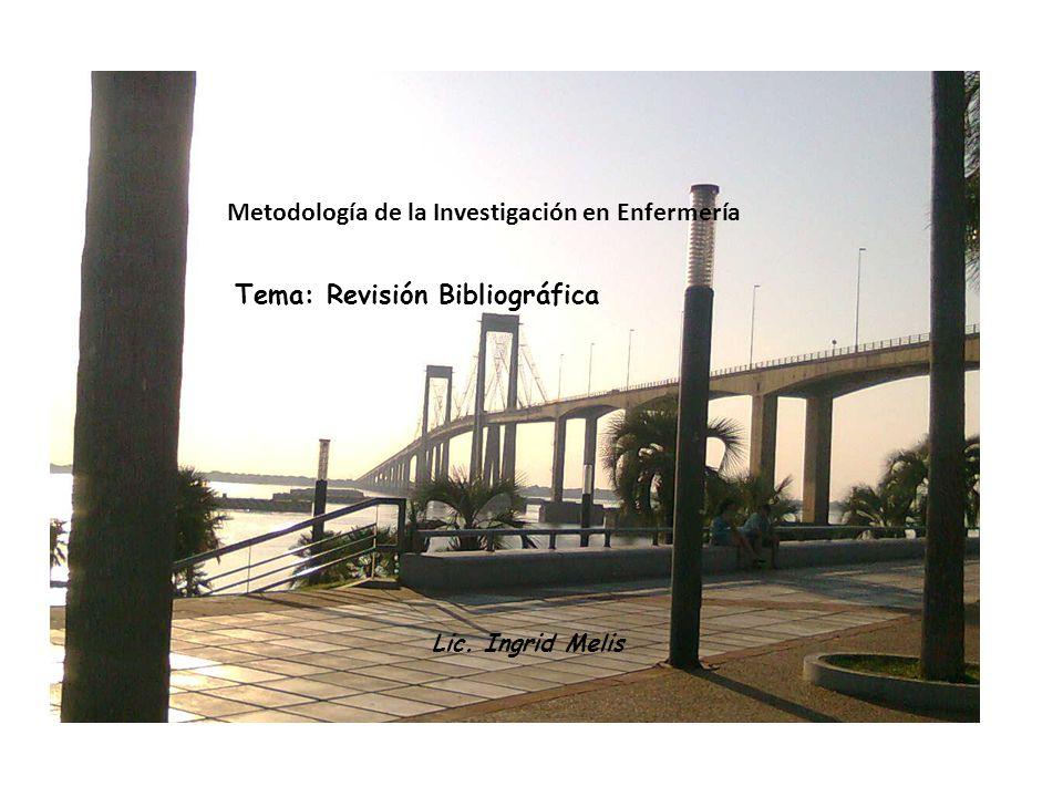 Lic. Ingrid Melis Tema: Revisión Bibliográfica Metodología de la Investigación en Enfermería