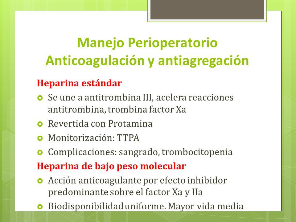 Manejo Perioperatorio Anticoagulación y antiagregación Heparina estándar Se une a antitrombina III, acelera reacciones antitrombina, trombina factor X